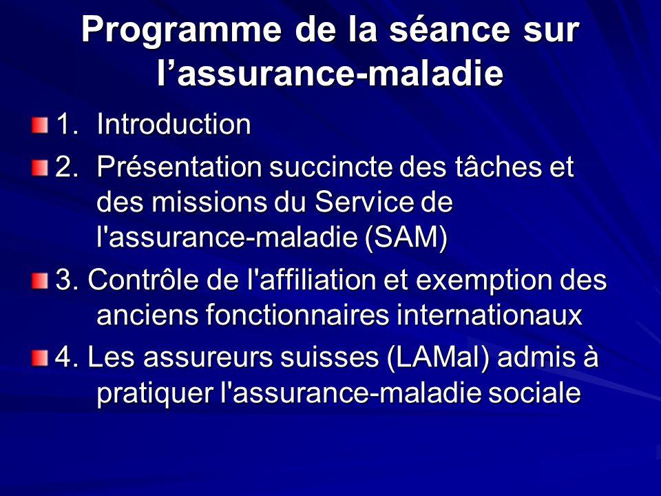 Programme de la séance sur lassurance-maladie 1. Introduction 2. Présentation succincte des tâches et des missions du Service de l'assurance-maladie (