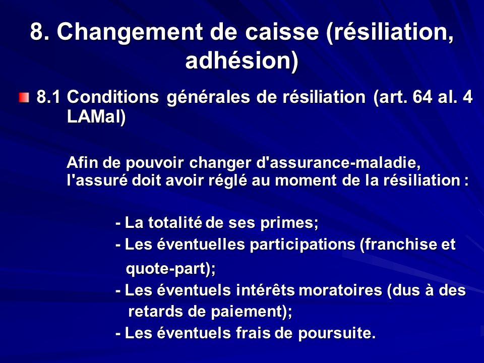8. Changement de caisse (résiliation, adhésion) 8.1 Conditions générales de résiliation (art. 64 al. 4 LAMal) Afin de pouvoir changer d'assurance-mala