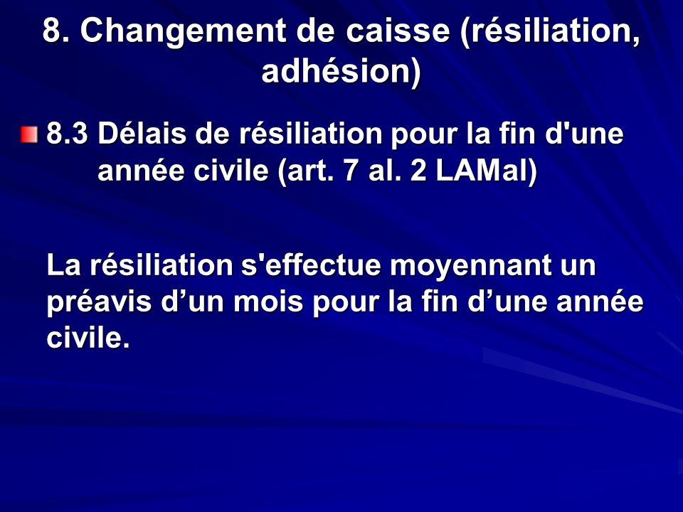 8. Changement de caisse (résiliation, adhésion) 8.3 Délais de résiliation pour la fin d'une année civile (art. 7 al. 2 LAMal) La résiliation s'effectu