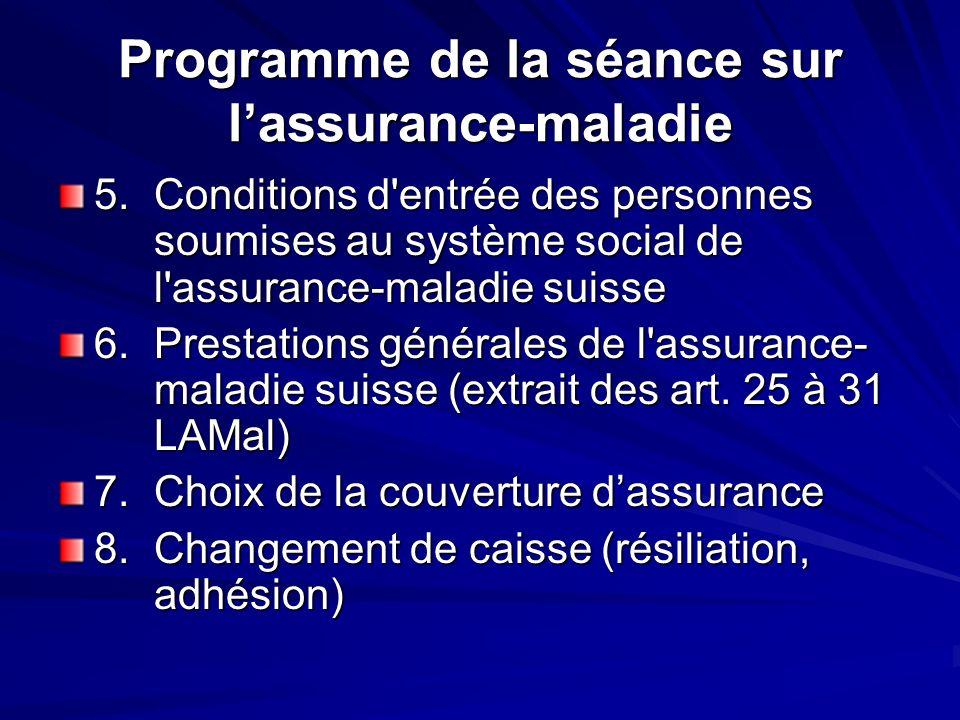 Programme de la séance sur lassurance-maladie 5. Conditions d'entrée des personnes soumises au système social de l'assurance-maladie suisse 6. Prestat