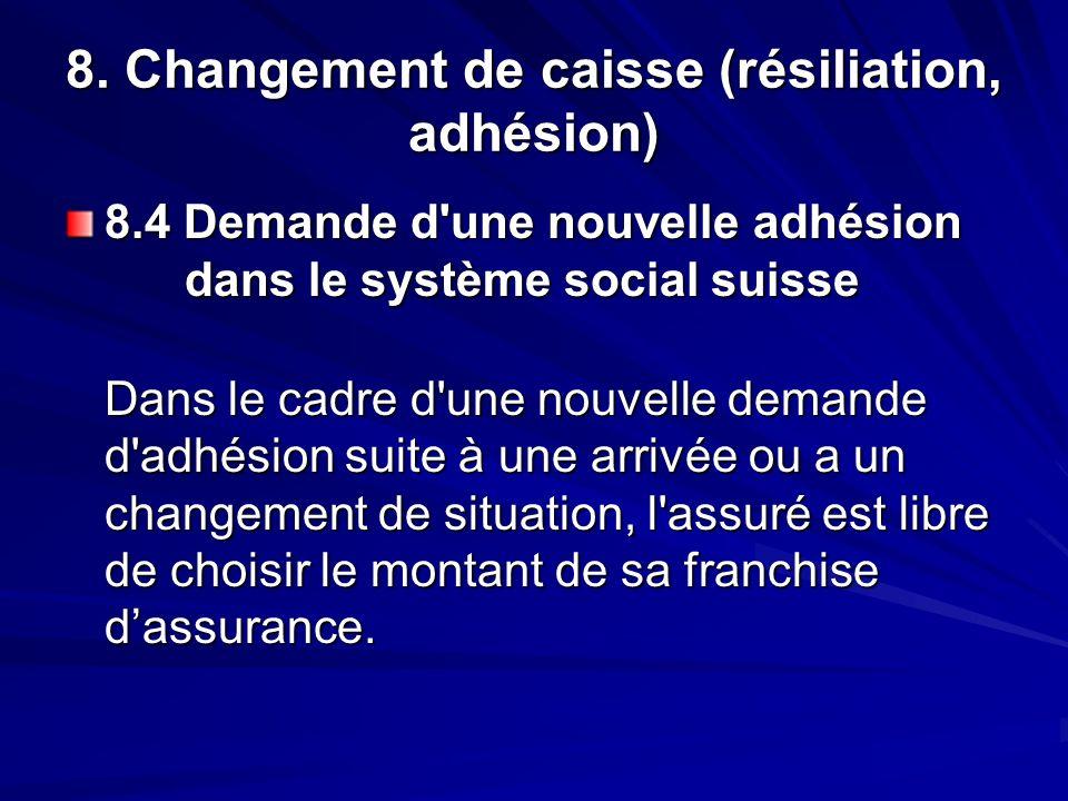 8. Changement de caisse (résiliation, adhésion) 8.4 Demande d'une nouvelle adhésion dans le système social suisse Dans le cadre d'une nouvelle demande