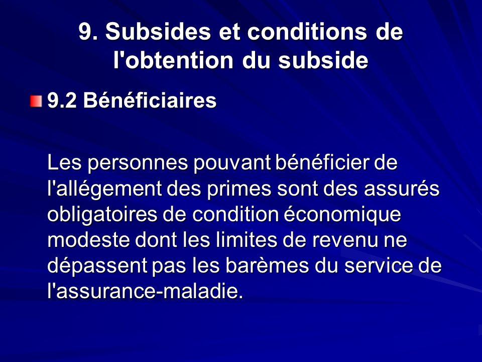 9. Subsides et conditions de l'obtention du subside 9.2 Bénéficiaires Les personnes pouvant bénéficier de l'allégement des primes sont des assurés obl