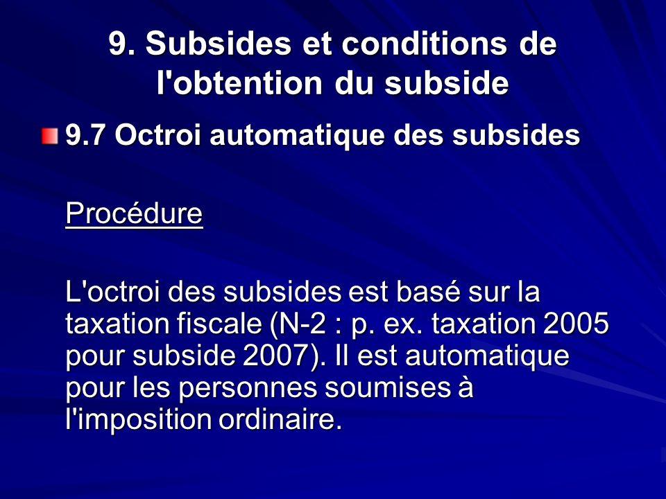9. Subsides et conditions de l'obtention du subside 9.7 Octroi automatique des subsides Procédure L'octroi des subsides est basé sur la taxation fisca