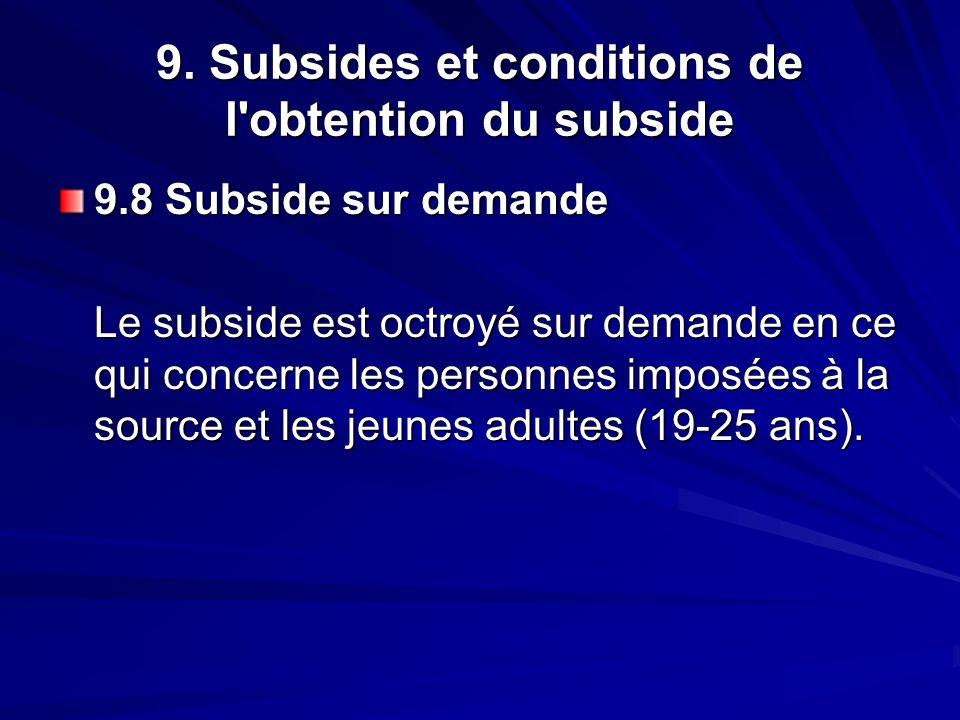 9. Subsides et conditions de l'obtention du subside 9.8 Subside sur demande Le subside est octroyé sur demande en ce qui concerne les personnes imposé