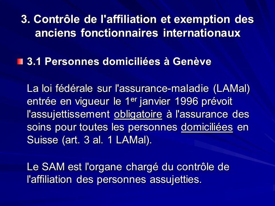 3. Contrôle de l'affiliation et exemption des anciens fonctionnaires internationaux 3.1 Personnes domiciliées à Genève La loi fédérale sur l'assurance