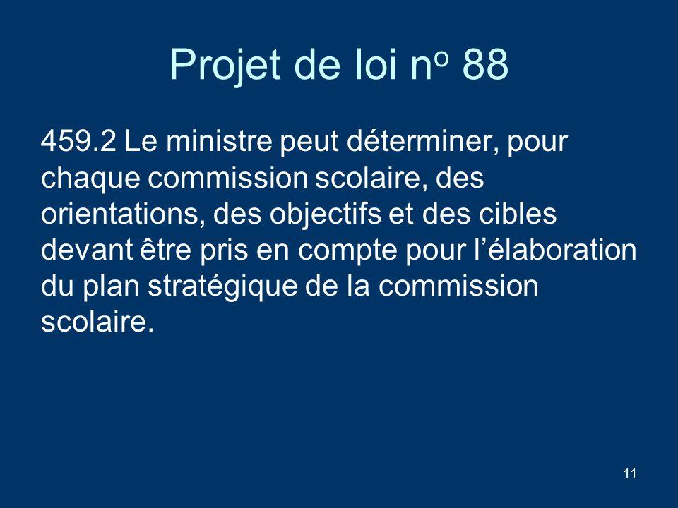 11 Projet de loi n o 88 459.2 Le ministre peut déterminer, pour chaque commission scolaire, des orientations, des objectifs et des cibles devant être