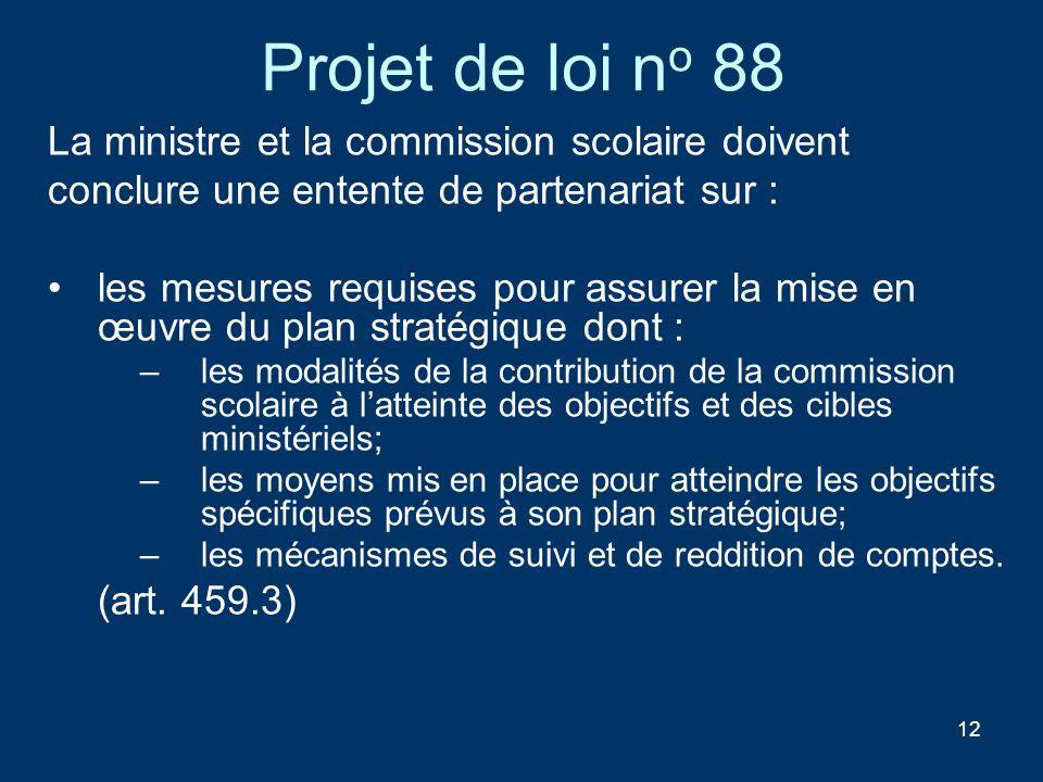 12 Projet de loi n o 88 La ministre et la commission scolaire doivent conclure une entente de partenariat sur : les mesures requises pour assurer la m