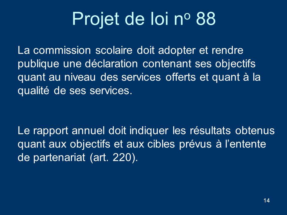 14 Projet de loi n o 88 La commission scolaire doit adopter et rendre publique une déclaration contenant ses objectifs quant au niveau des services of