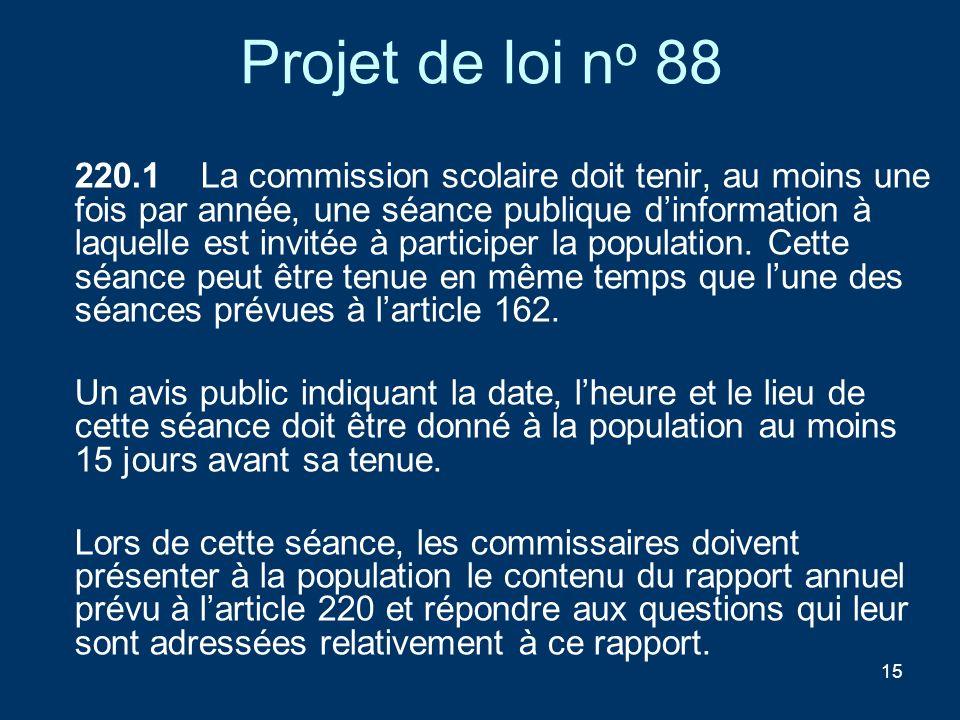 15 Projet de loi n o 88 220.1 La commission scolaire doit tenir, au moins une fois par année, une séance publique dinformation à laquelle est invitée