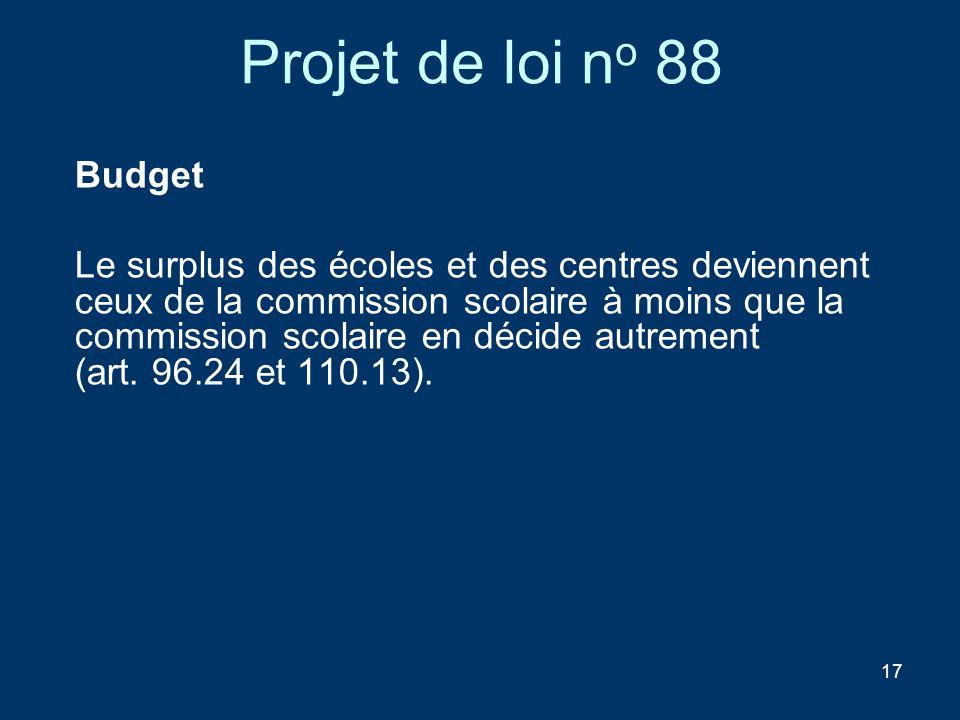 17 Projet de loi n o 88 Budget Le surplus des écoles et des centres deviennent ceux de la commission scolaire à moins que la commission scolaire en dé