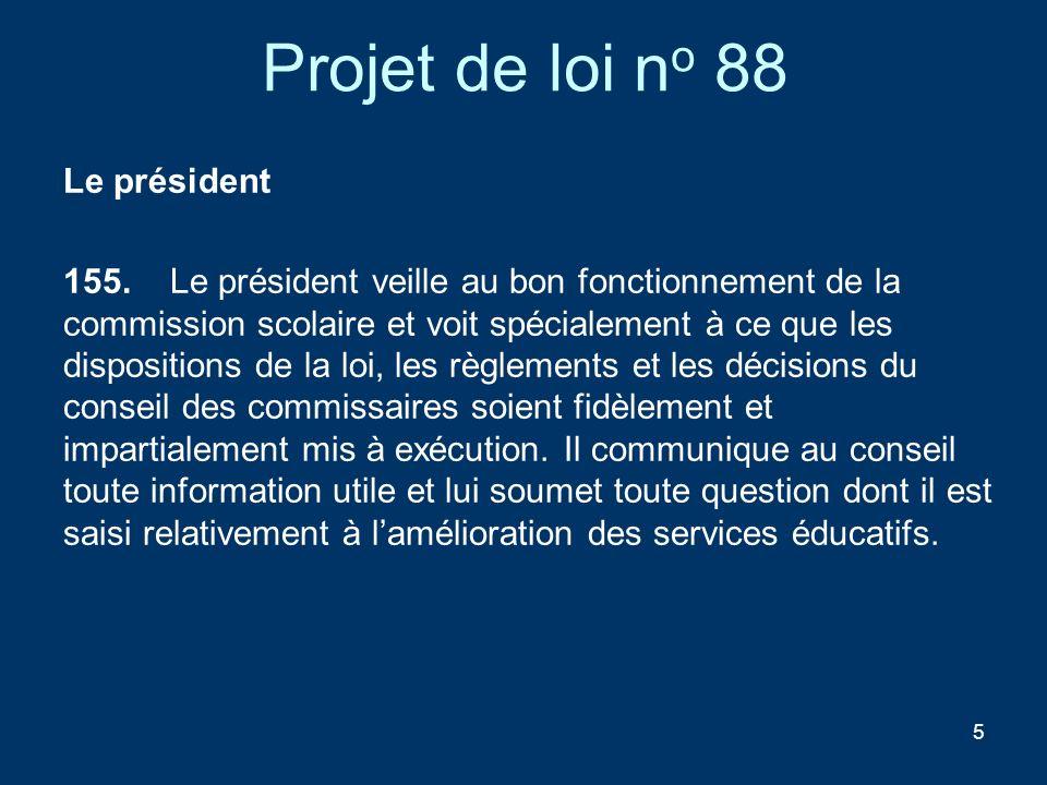 5 Projet de loi n o 88 Le président 155. Le président veille au bon fonctionnement de la commission scolaire et voit spécialement à ce que les disposi