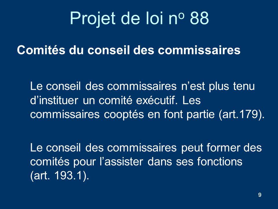 9 Projet de loi n o 88 Comités du conseil des commissaires Le conseil des commissaires nest plus tenu dinstituer un comité exécutif. Les commissaires