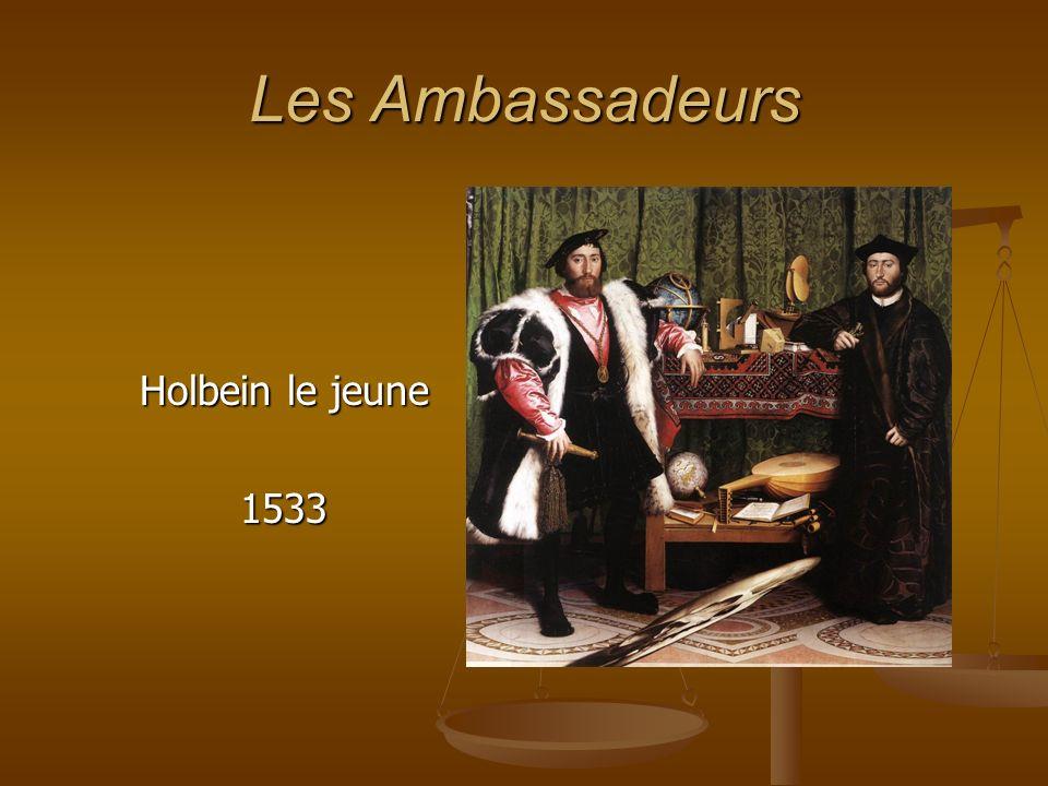 Présentation Deux ambassadeurs sont envoyés par François Ier auprès du roi dAngleterre en 1533.