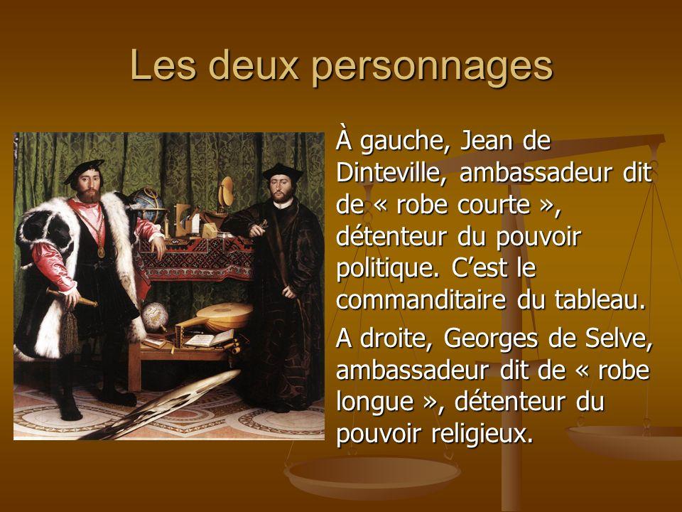 Les deux personnages À gauche, Jean de Dinteville, ambassadeur dit de « robe courte », détenteur du pouvoir politique. Cest le commanditaire du tablea