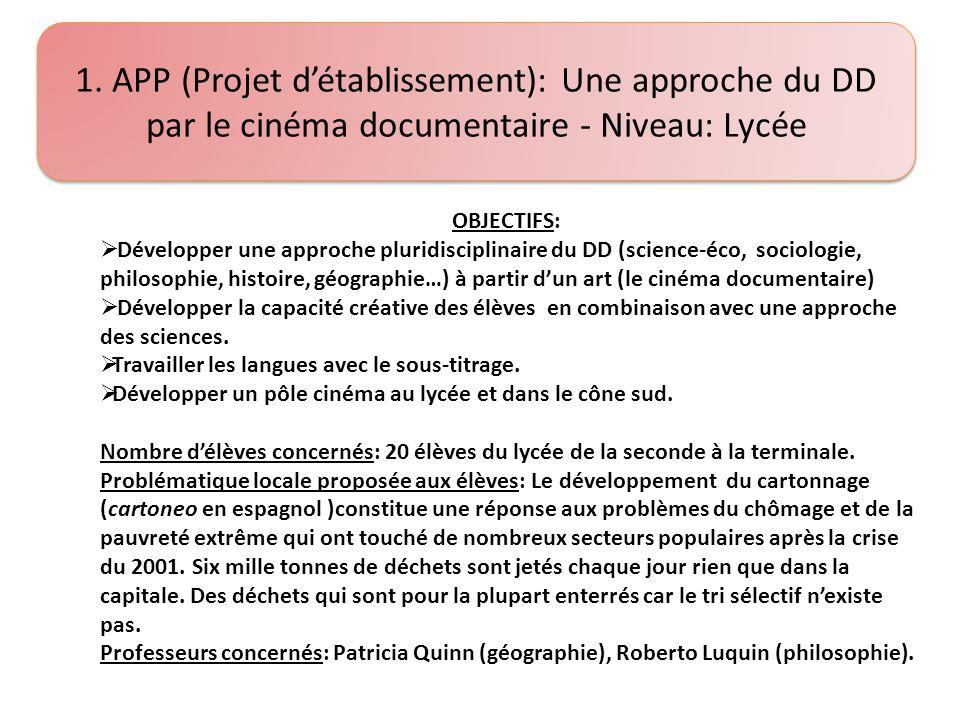 1. APP (Projet détablissement): Une approche du DD par le cinéma documentaire - Niveau: Lycée OBJECTIFS: Développer une approche pluridisciplinaire du