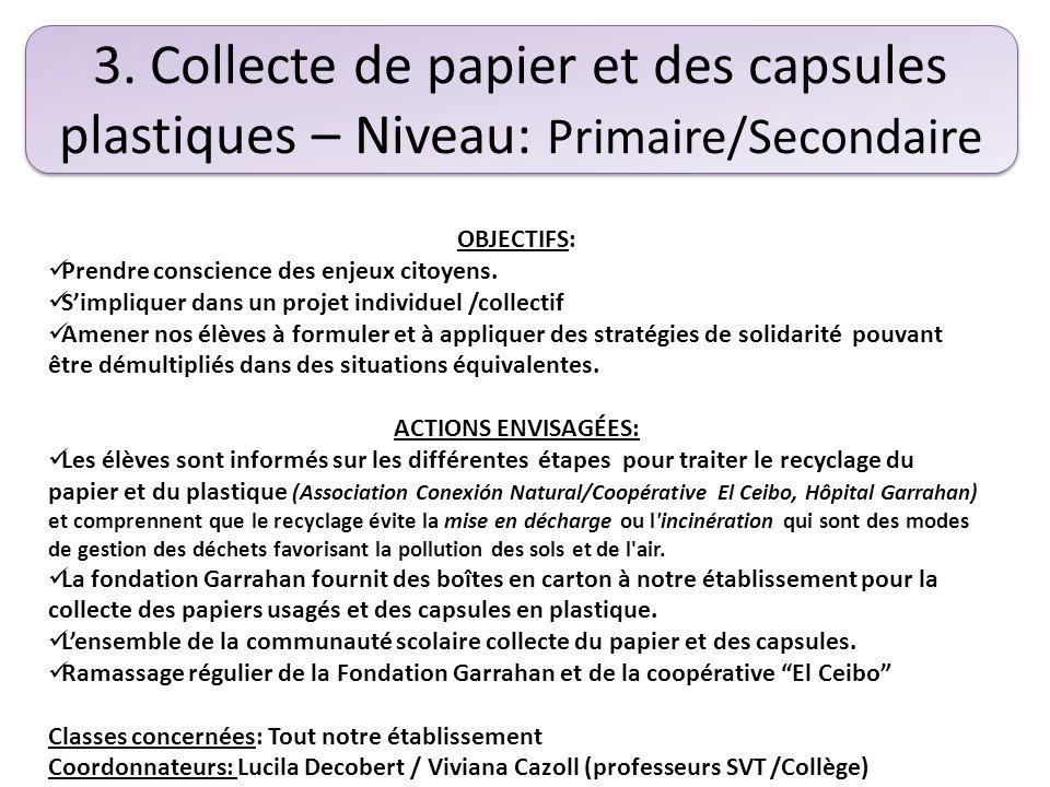3. Collecte de papier et des capsules plastiques – Niveau: Primaire/Secondaire OBJECTIFS: Prendre conscience des enjeux citoyens. Simpliquer dans un p