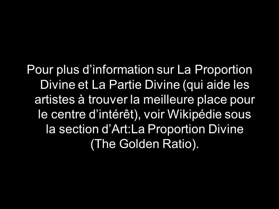 Pour plus dinformation sur La Proportion Divine et La Partie Divine (qui aide les artistes à trouver la meilleure place pour le centre dintérêt), voir Wikipédie sous la section dArt:La Proportion Divine (The Golden Ratio).