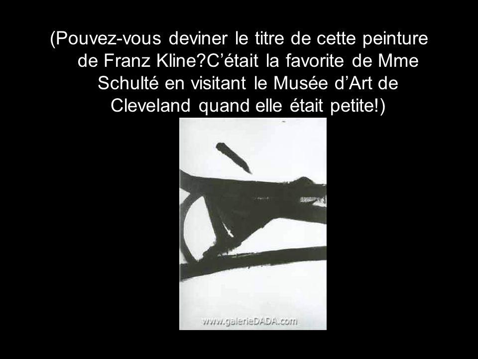 (Pouvez-vous deviner le titre de cette peinture de Franz Kline?Cétait la favorite de Mme Schulté en visitant le Musée dArt de Cleveland quand elle était petite!)
