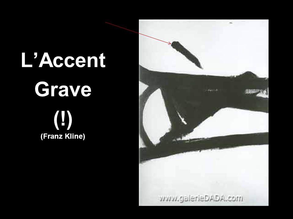 LAccent Grave (!) (Franz Kline)