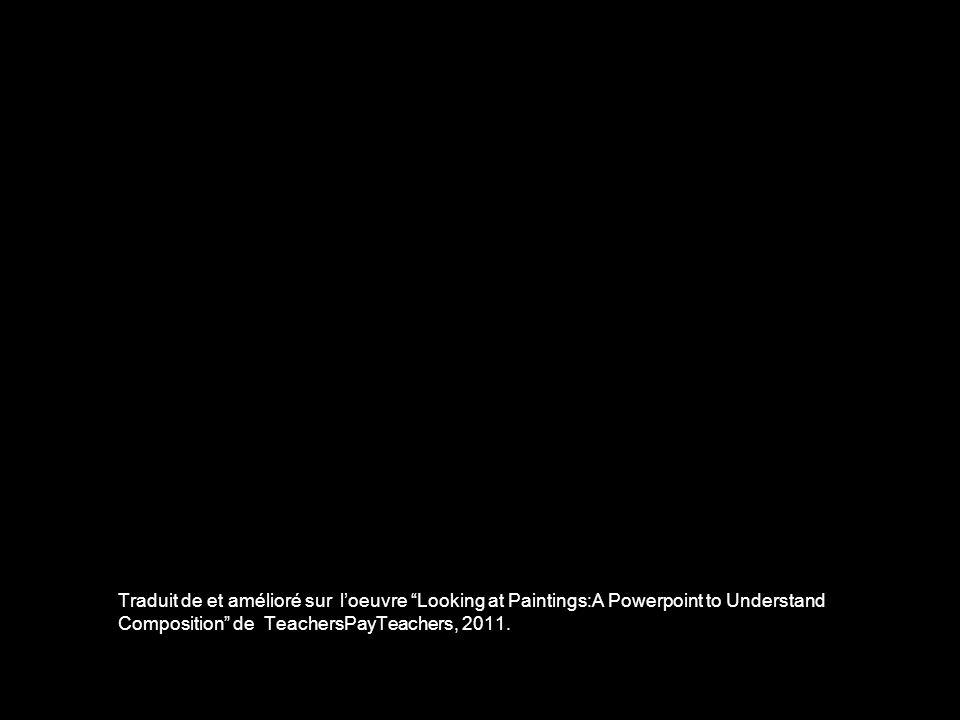Traduit de et amélioré sur loeuvre Looking at Paintings:A Powerpoint to Understand Composition de TeachersPayTeachers, 2011.