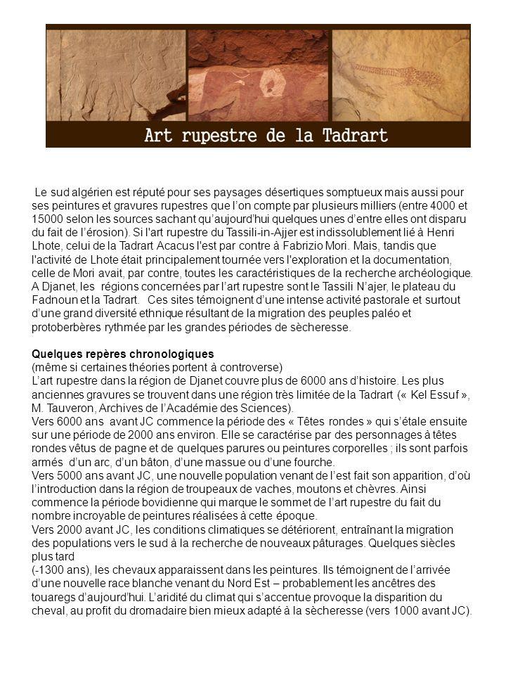Les sites de la Tadrart À la frontière du Tassili n Ajjer algérien, également site du patrimoine mondial, ce massif rocheux est riche de milliers de peintures rupestres de styles très différents dont les plus anciennes remontent à 12 000 ans environ av.