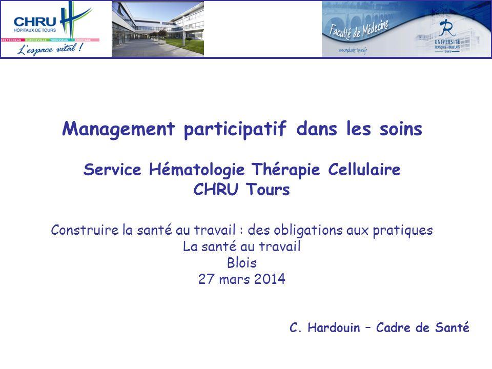Management participatif dans les soins Service Hématologie Thérapie Cellulaire CHRU Tours Construire la santé au travail : des obligations aux pratiqu