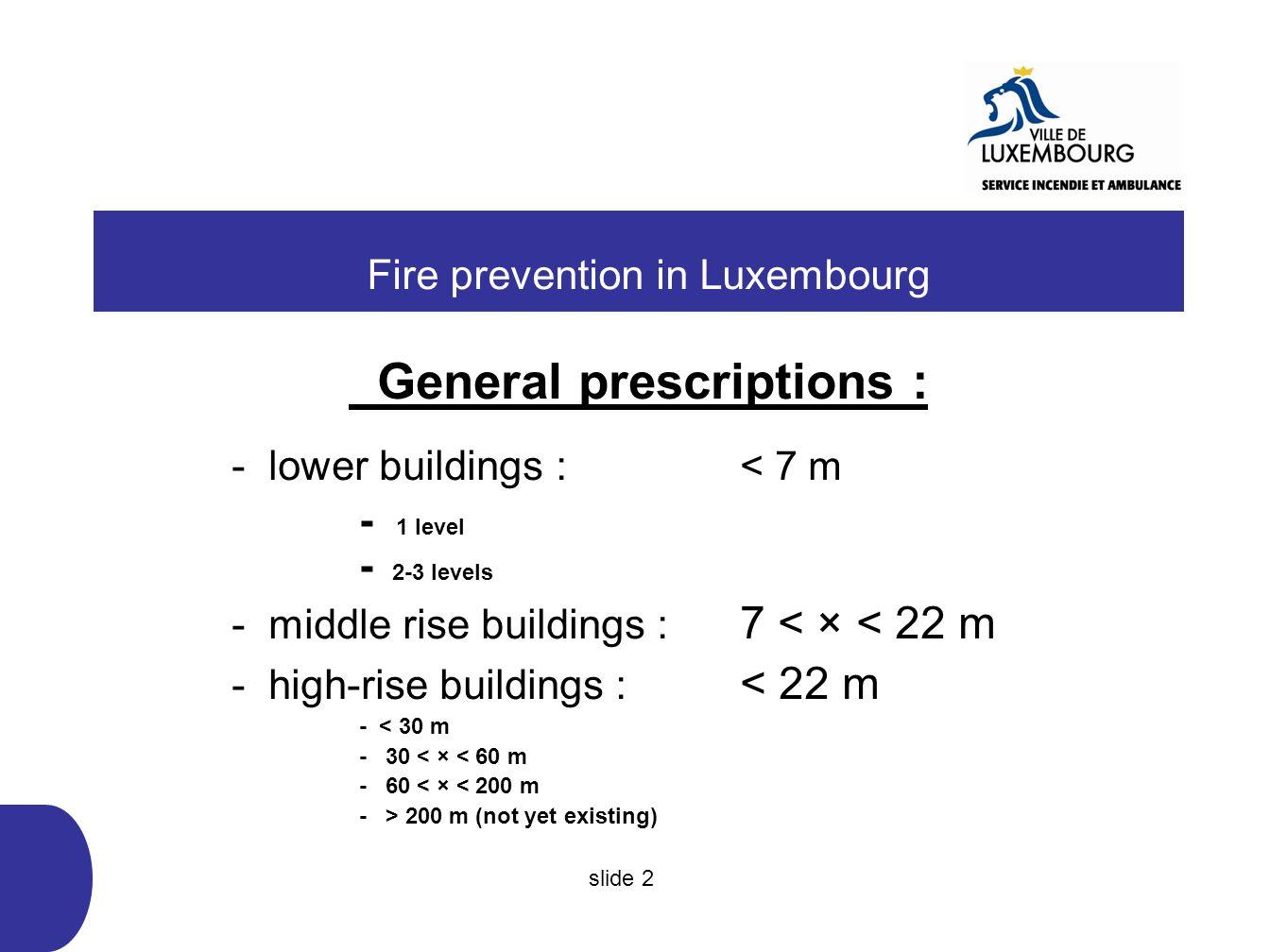 General prescriptions : - lower buildings : < 7 m - 1 level - 2-3 levels - middle rise buildings : 7 < × < 22 m - high-rise buildings : < 22 m - < 30