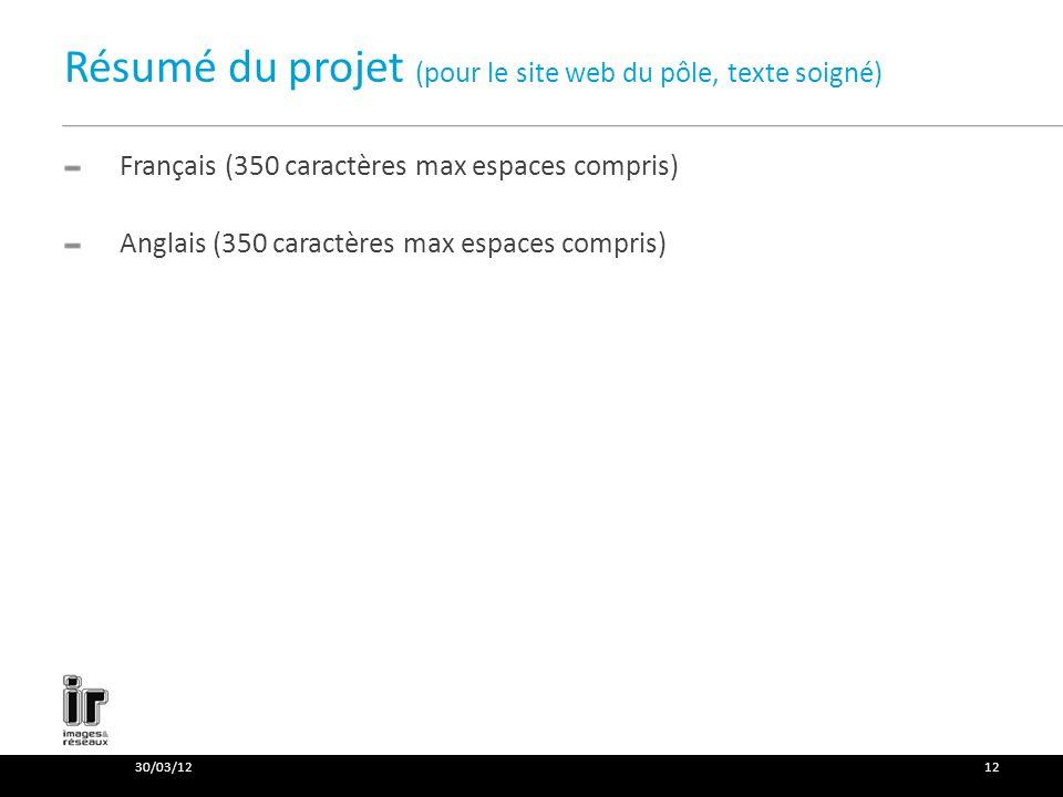 Résumé du projet (pour le site web du pôle, texte soigné) Français (350 caractères max espaces compris) Anglais (350 caractères max espaces compris) 30/03/1212