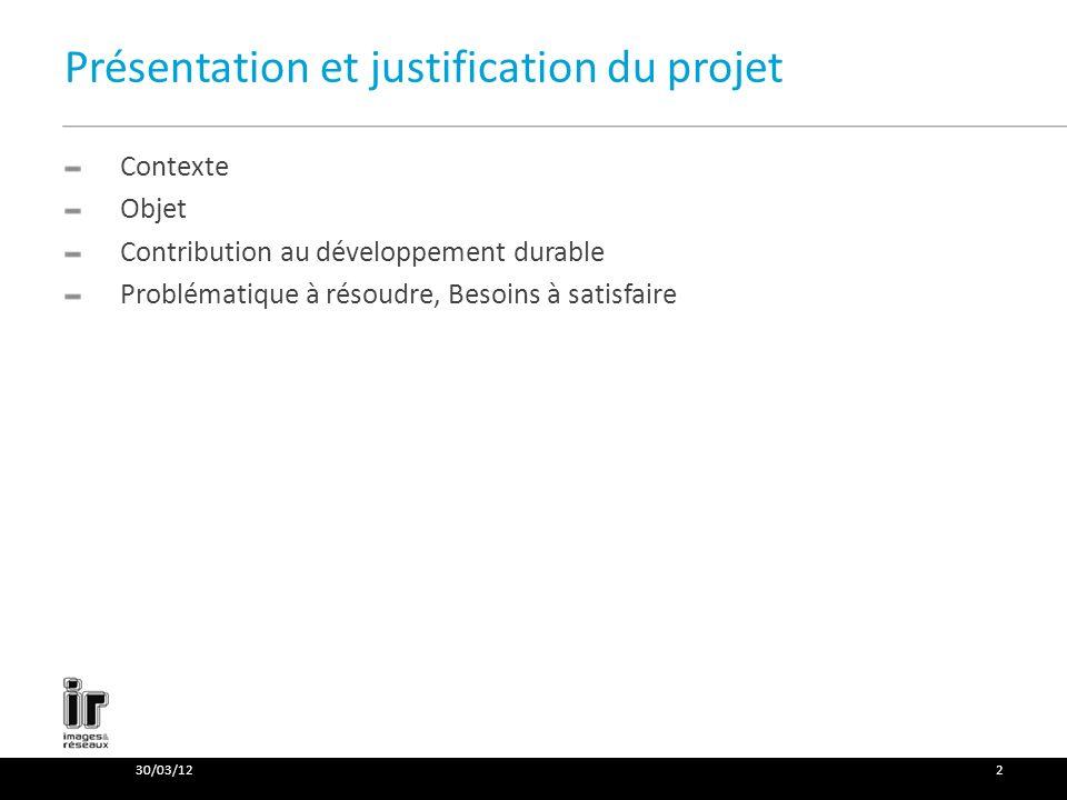 Présentation et justification du projet Contexte Objet Contribution au développement durable Problématique à résoudre, Besoins à satisfaire 30/03/122