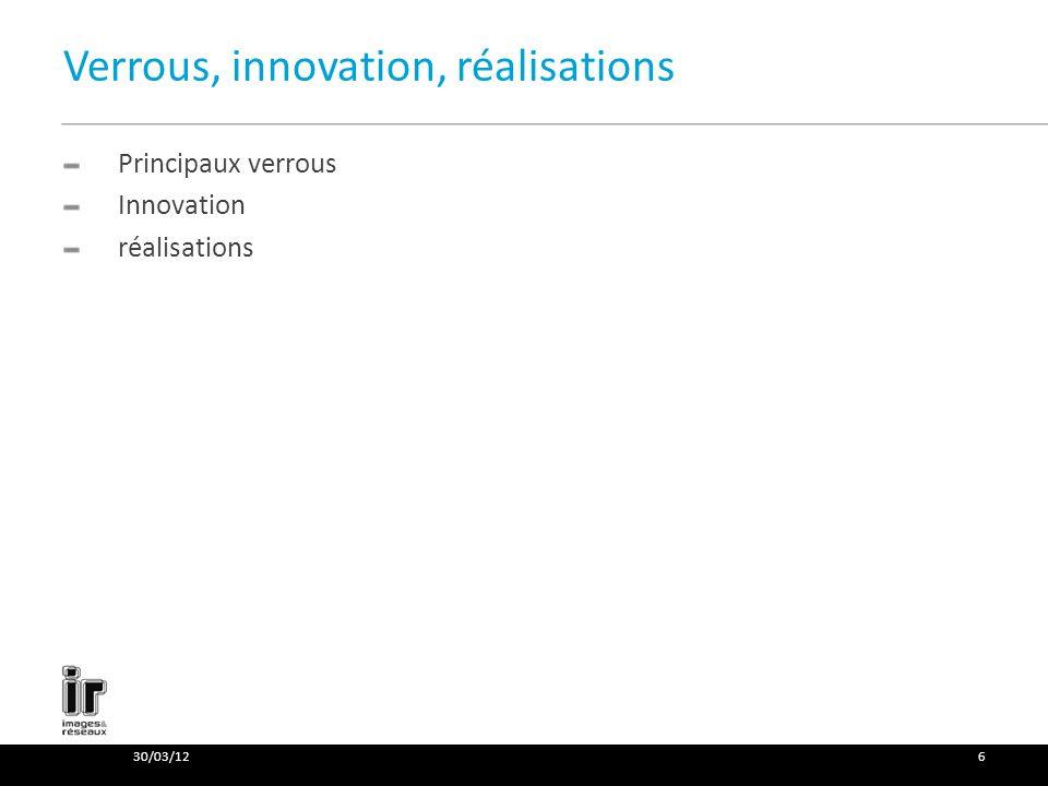 Verrous, innovation, réalisations Principaux verrous Innovation réalisations 30/03/126