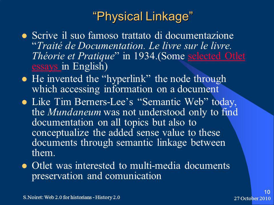 27 October 2010 S.Noiret: Web 2.0 for historians - History 2.0 10 Physical Linkage Scrive il suo famoso trattato di documentazioneTraité de Documentation.