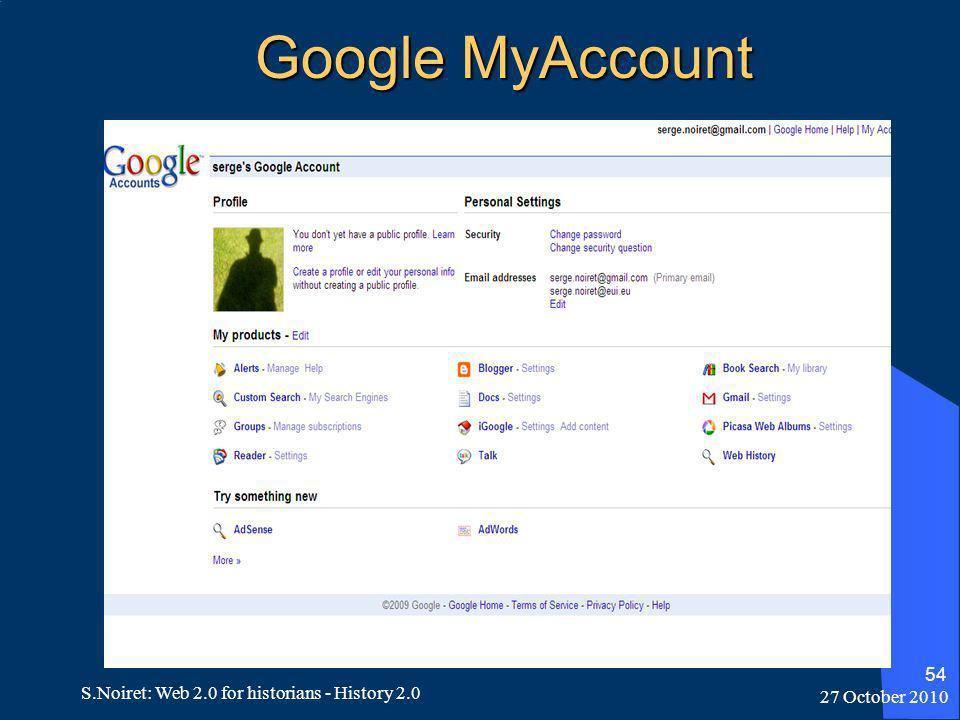 27 October 2010 S.Noiret: Web 2.0 for historians - History 2.0 54 Google MyAccount
