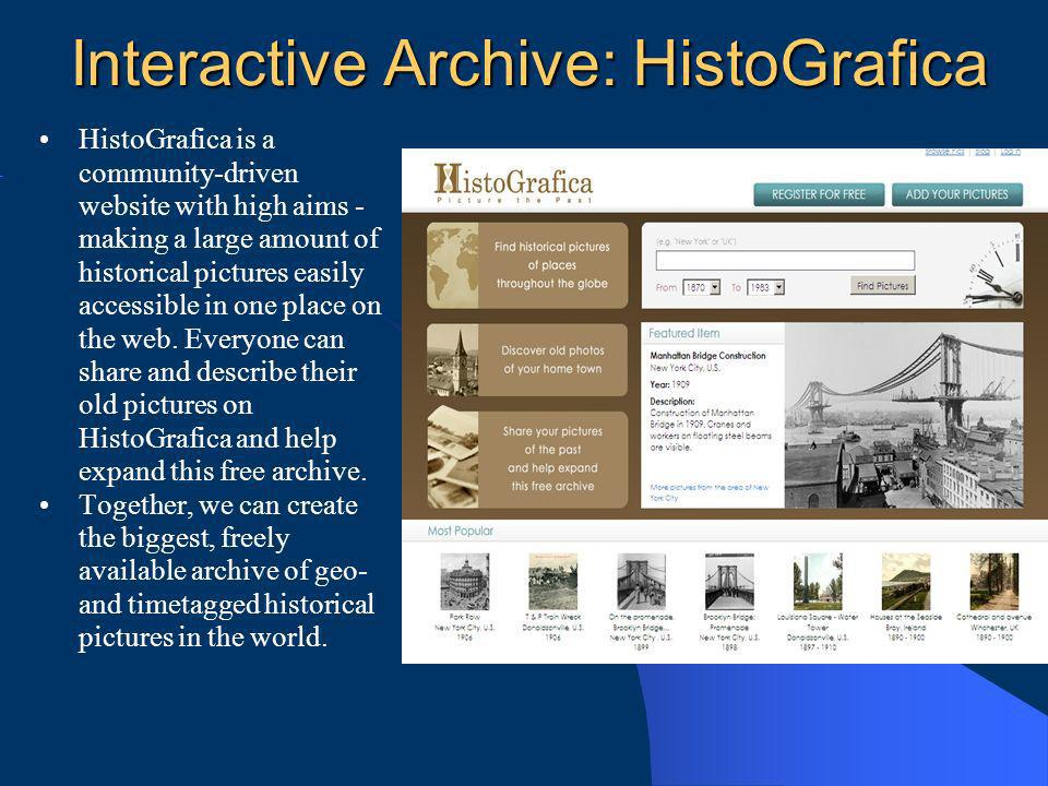 Interactive Archive: HistoGrafica HistoGrafica is a community-driven website with high aims - making a large amount of historical pictures easily accessible in one place on the web.