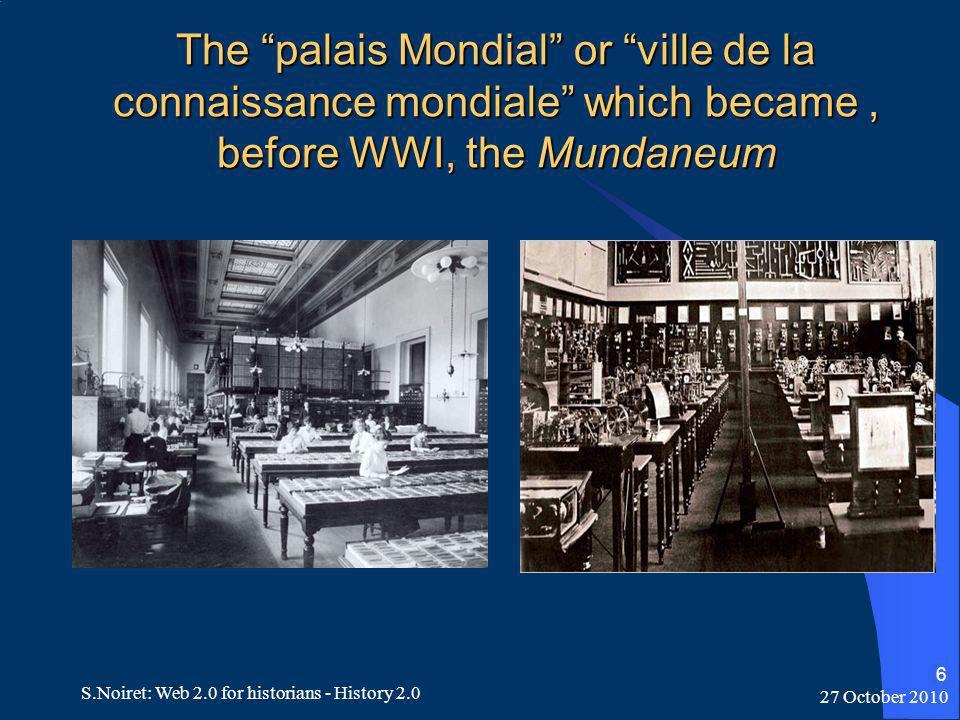 27 October 2010 S.Noiret: Web 2.0 for historians - History 2.0 6 The palais Mondial or ville de la connaissance mondiale which became, before WWI, the Mundaneum