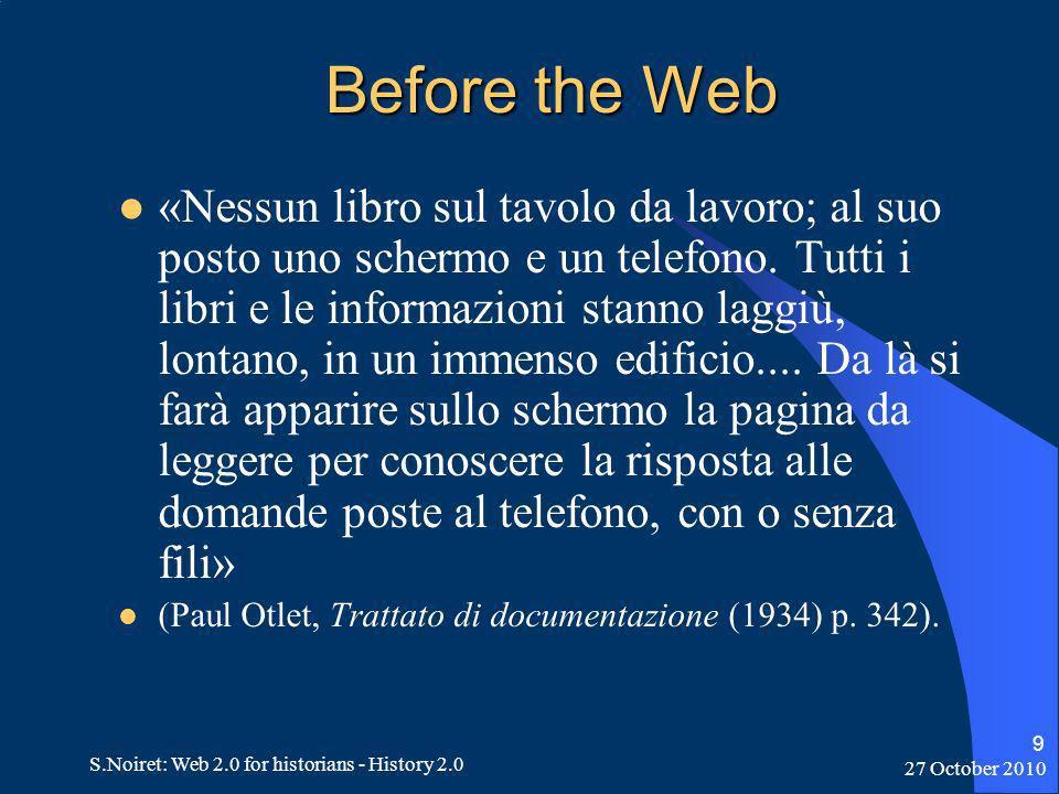 27 October 2010 S.Noiret: Web 2.0 for historians - History 2.0 9 Before the Web «Nessun libro sul tavolo da lavoro; al suo posto uno schermo e un telefono.
