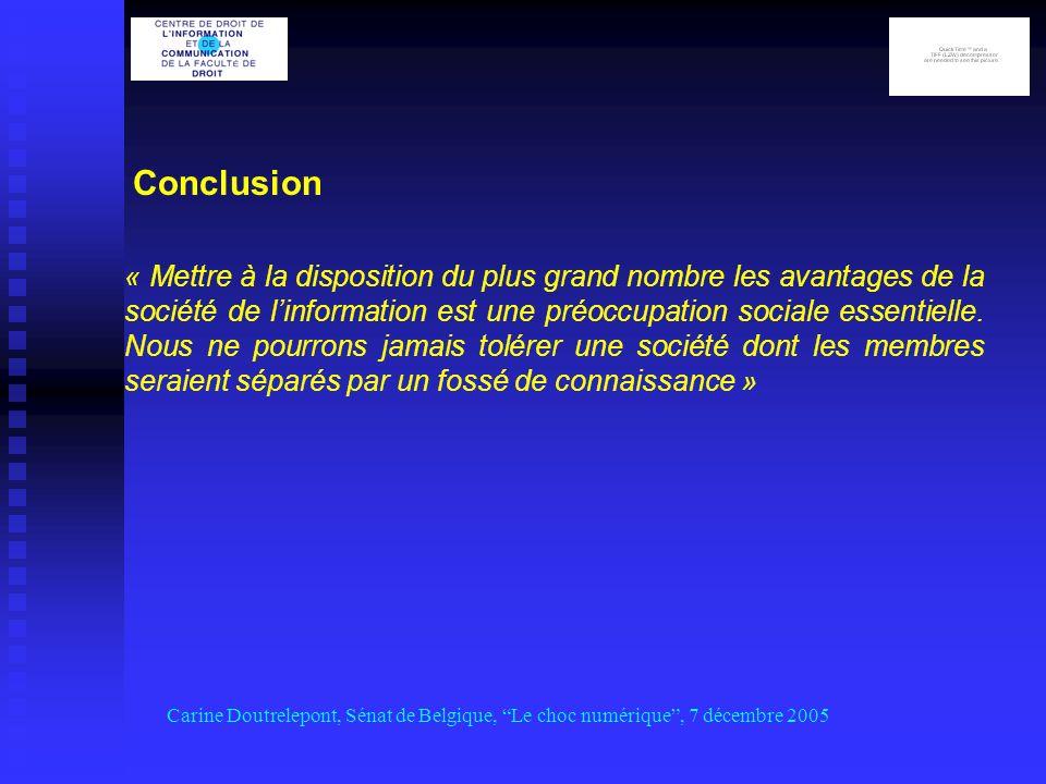 Conclusion Carine Doutrelepont, Sénat de Belgique, Le choc numérique, 7 décembre 2005 « Mettre à la disposition du plus grand nombre les avantages de la société de linformation est une préoccupation sociale essentielle.
