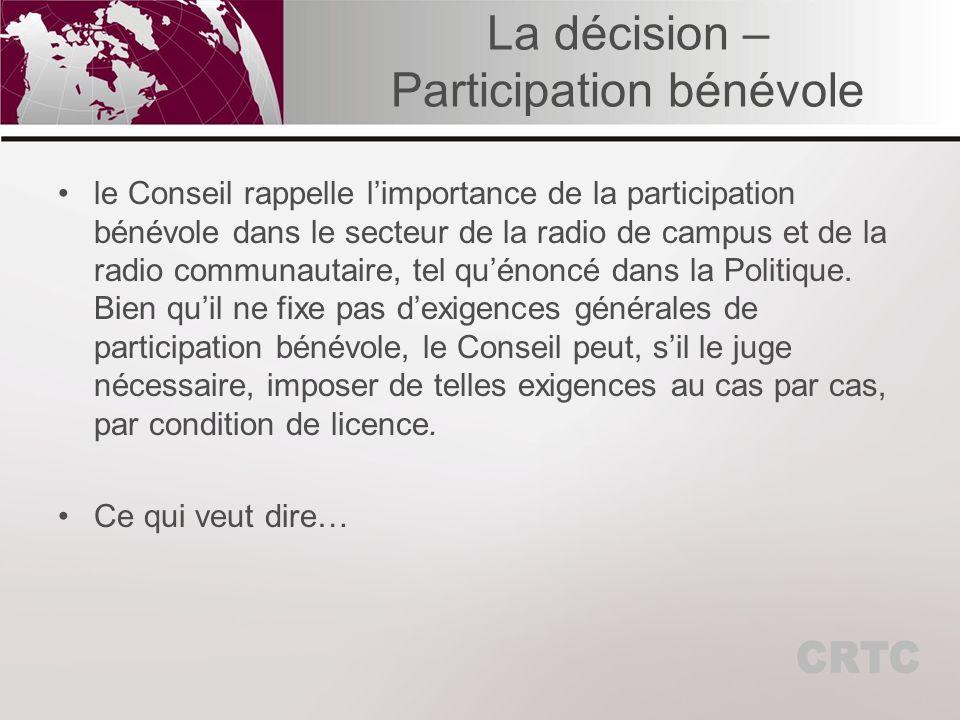 La décision – Participation bénévole le Conseil rappelle limportance de la participation bénévole dans le secteur de la radio de campus et de la radio communautaire, tel quénoncé dans la Politique.