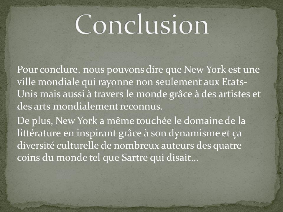 Pour conclure, nous pouvons dire que New York est une ville mondiale qui rayonne non seulement aux Etats- Unis mais aussi à travers le monde grâce à des artistes et des arts mondialement reconnus.