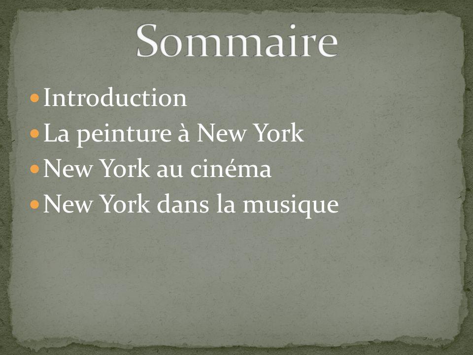 Introduction La peinture à New York New York au cinéma New York dans la musique