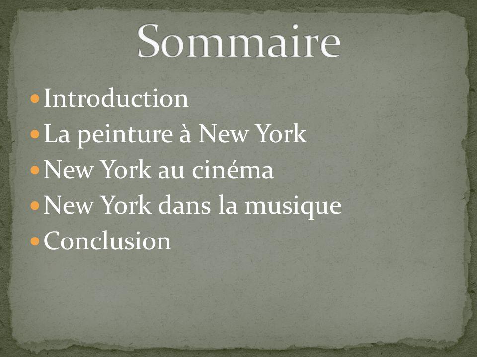 Introduction La peinture à New York New York au cinéma New York dans la musique Conclusion