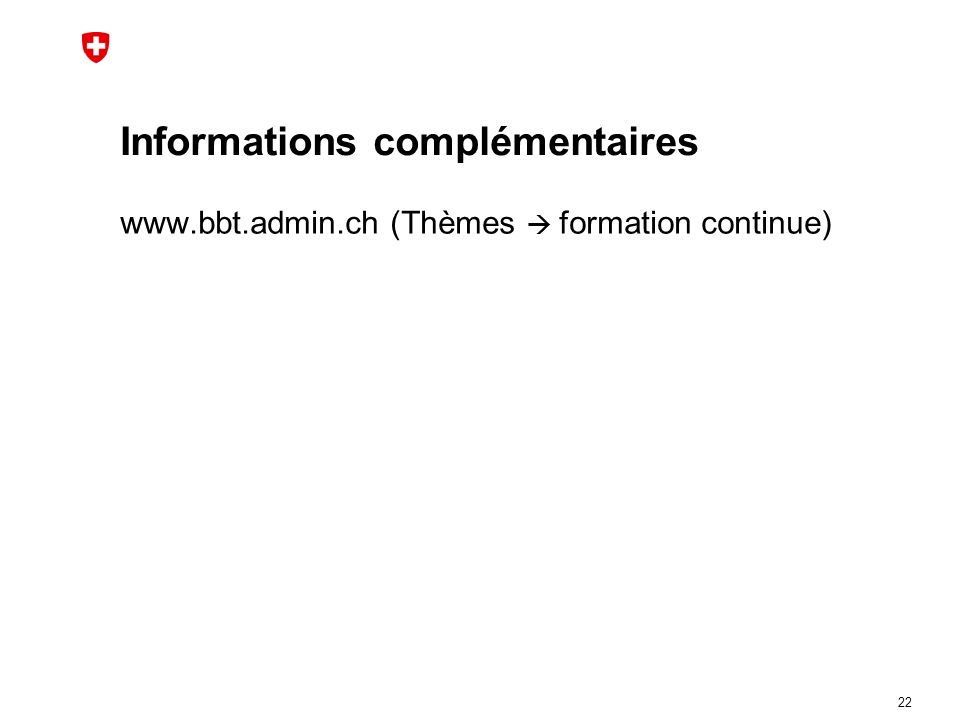 Informations complémentaires www.bbt.admin.ch (Thèmes formation continue) 22