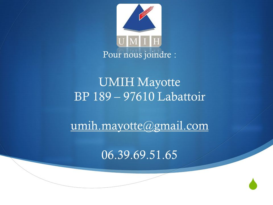 Pour nous joindre : UMIH Mayotte BP 189 – 97610 Labattoir umih.mayotte@gmail.com 06.39.69.51.65