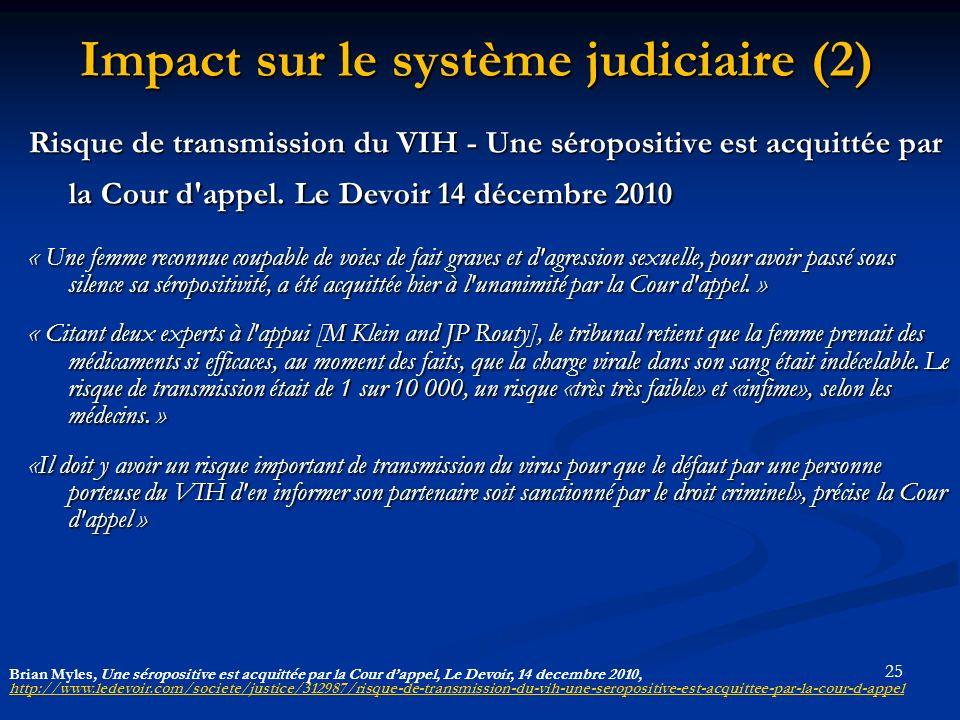 25 Impact sur le système judiciaire (2) Risque de transmission du VIH - Une séropositive est acquittée par la Cour d appel.