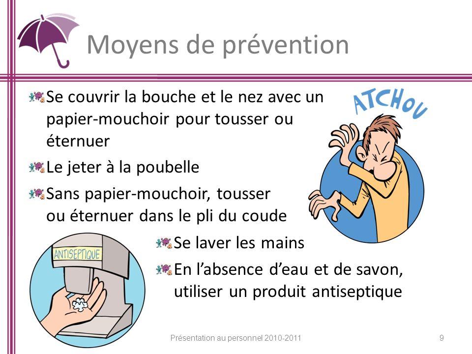 Moyens de prévention Se couvrir la bouche et le nez avec un papier-mouchoir pour tousser ou éternuer Le jeter à la poubelle Sans papier-mouchoir, tous