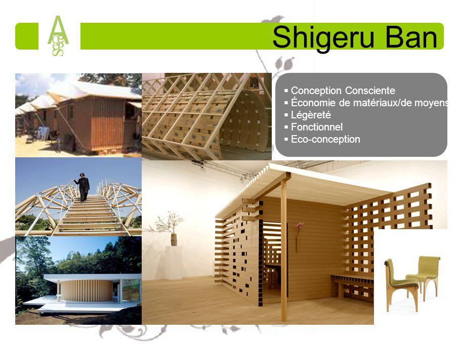 Shigeru Ban Conception Consciente Économie de matériaux/de moyens Légèreté Fonctionnel Eco-conception