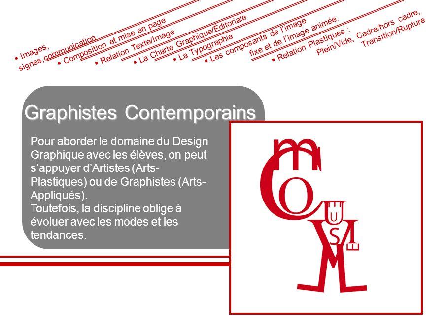 Graphistes Contemporains Pour aborder le domaine du Design Graphique avec les élèves, on peut sappuyer dArtistes (Arts- Plastiques) ou de Graphistes (