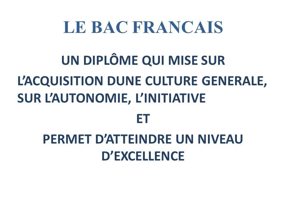 LE BAC FRANCAIS UN DIPLÔME QUI MISE SUR LACQUISITION DUNE CULTURE GENERALE, SUR LAUTONOMIE, LINITIATIVE ET PERMET DATTEINDRE UN NIVEAU DEXCELLENCE