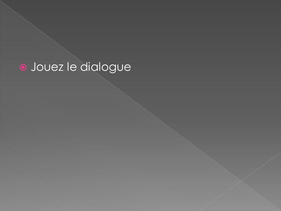 Jouez le dialogue