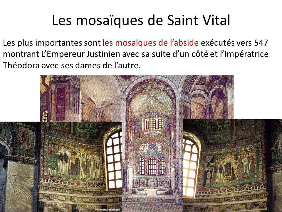 Les mosaïques de Saint Vital Les plus importantes sont les mosaïques de labside exécutés vers 547 montrant LEmpereur Justinien avec sa suite dun côté