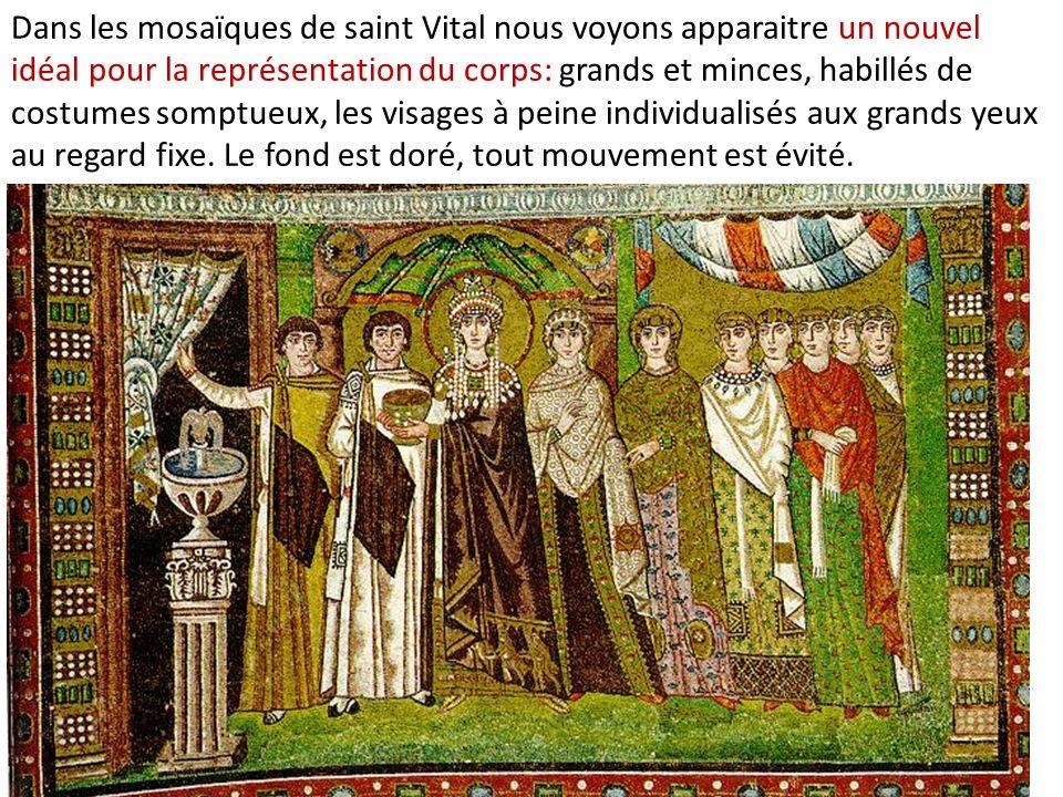 Dans les mosaïques de saint Vital nous voyons apparaitre un nouvel idéal pour la représentation du corps: grands et minces, habillés de costumes sompt